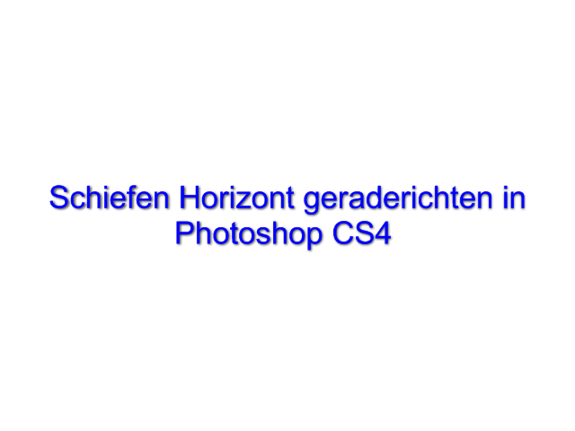 Schiefen Horizont geraderichten in Photoshop CS4