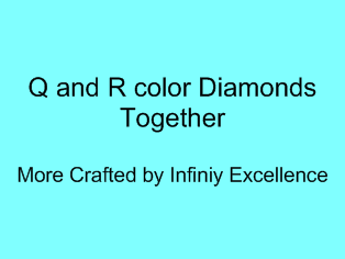 Q and R color diamonds together